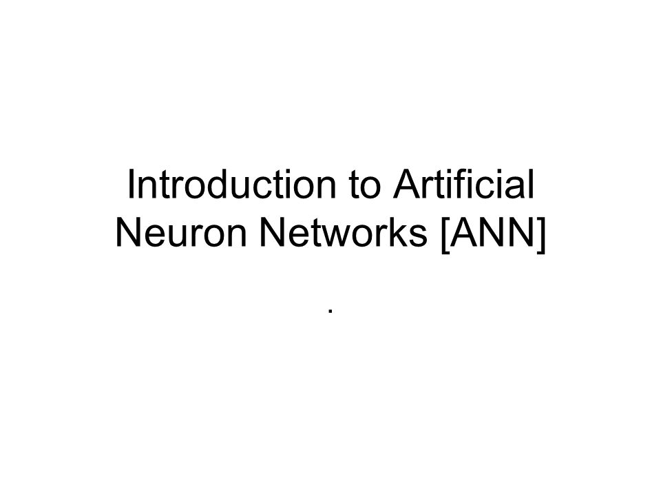 Introduction to Artificial Neuron Networks [ANN]
